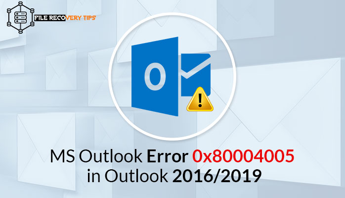 How to Resolve MS Outlook Error 0x80004005 in Outlook 2016